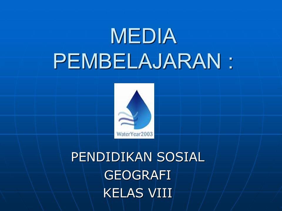 MEDIA PEMBELAJARAN : PENDIDIKAN SOSIAL GEOGRAFI KELAS VIII