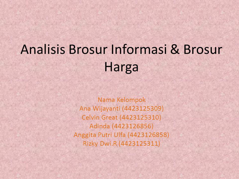 Analisis Brosur Informasi & Brosur Harga Nama Kelompok Ana Wijayanti (4423125309) Celvin Great (4423125310) Adinda (4423126856) Anggita Putri Ulfa (44