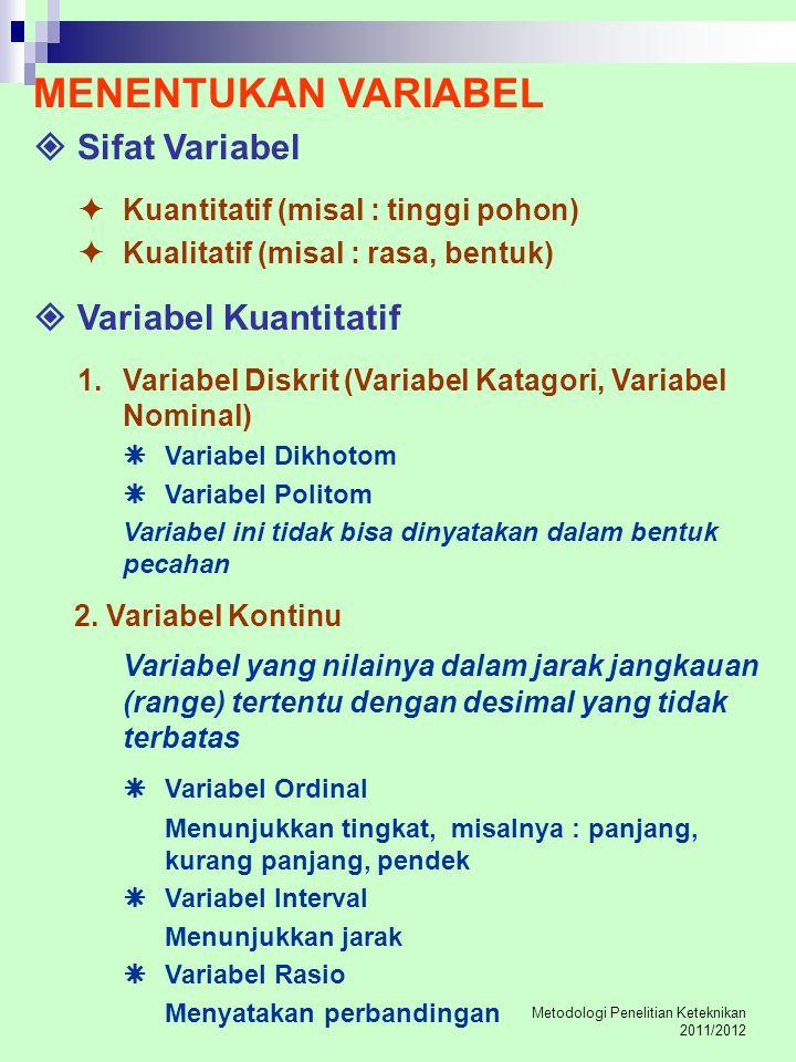 Metodologi Penelitian Keteknikan 2011/2012 MENENTUKAN VARIABEL  Sifat Variabel  Kuantitatif (misal : tinggi pohon)  Kualitatif (misal : rasa, bentu