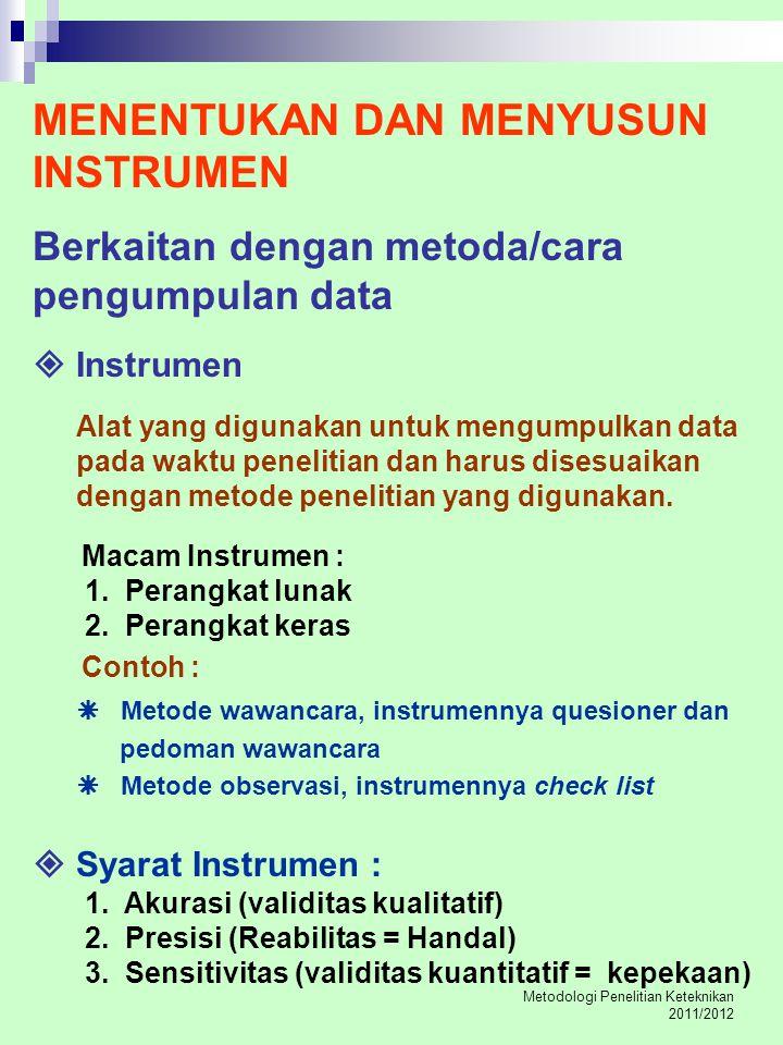 Metodologi Penelitian Keteknikan 2011/2012 MENENTUKAN DAN MENYUSUN INSTRUMEN Berkaitan dengan metoda/cara pengumpulan data  Instrumen Alat yang digun