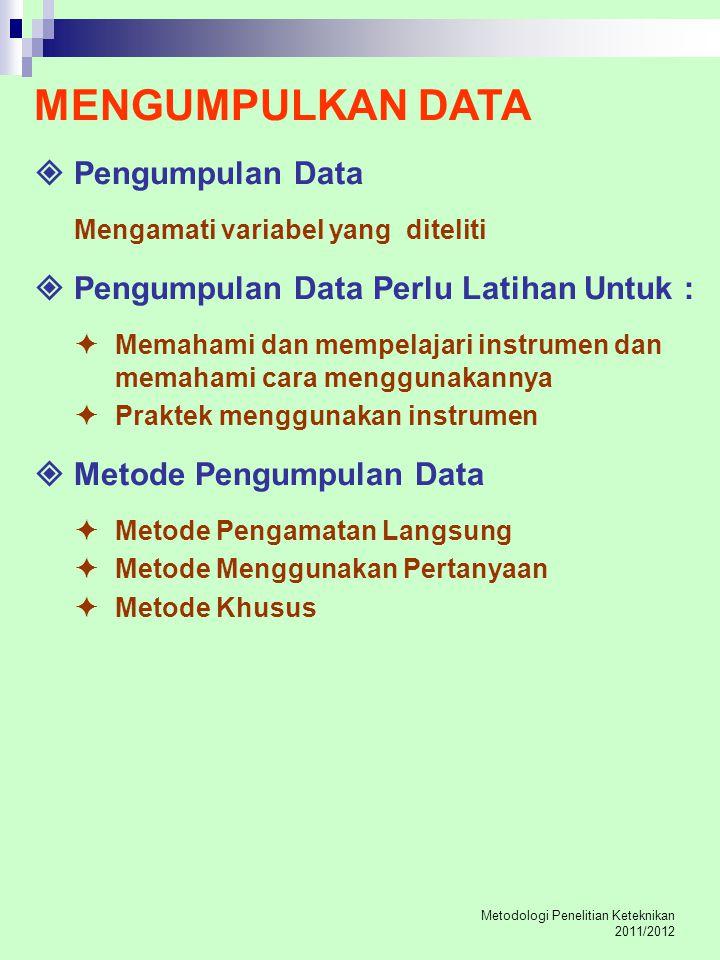 Metodologi Penelitian Keteknikan 2011/2012 MENGUMPULKAN DATA  Pengumpulan Data Mengamati variabel yang diteliti  Pengumpulan Data Perlu Latihan Untu