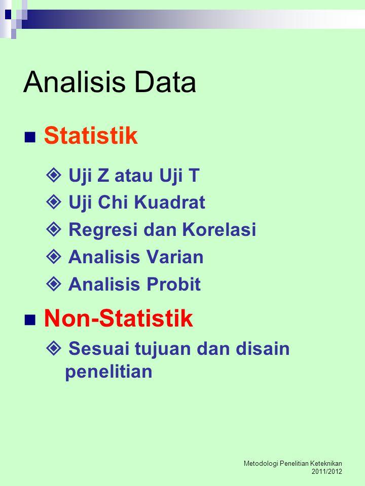 Analisis Data Statistik  Uji Z atau Uji T  Uji Chi Kuadrat  Regresi dan Korelasi  Analisis Varian  Analisis Probit Non-Statistik  Sesuai tujuan