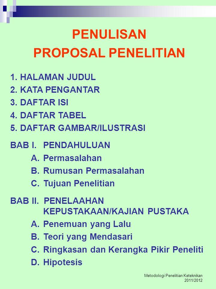 Metodologi Penelitian Keteknikan 2011/2012 PENULISAN PROPOSAL PENELITIAN 1. HALAMAN JUDUL 2. KATA PENGANTAR 3. DAFTAR ISI 4. DAFTAR TABEL 5. DAFTAR GA