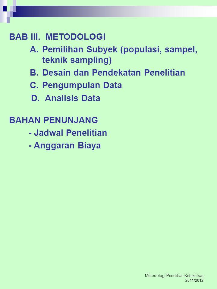 Metodologi Penelitian Keteknikan 2011/2012 BAB III. METODOLOGI A. Pemilihan Subyek (populasi, sampel, teknik sampling) B. Desain dan Pendekatan Peneli