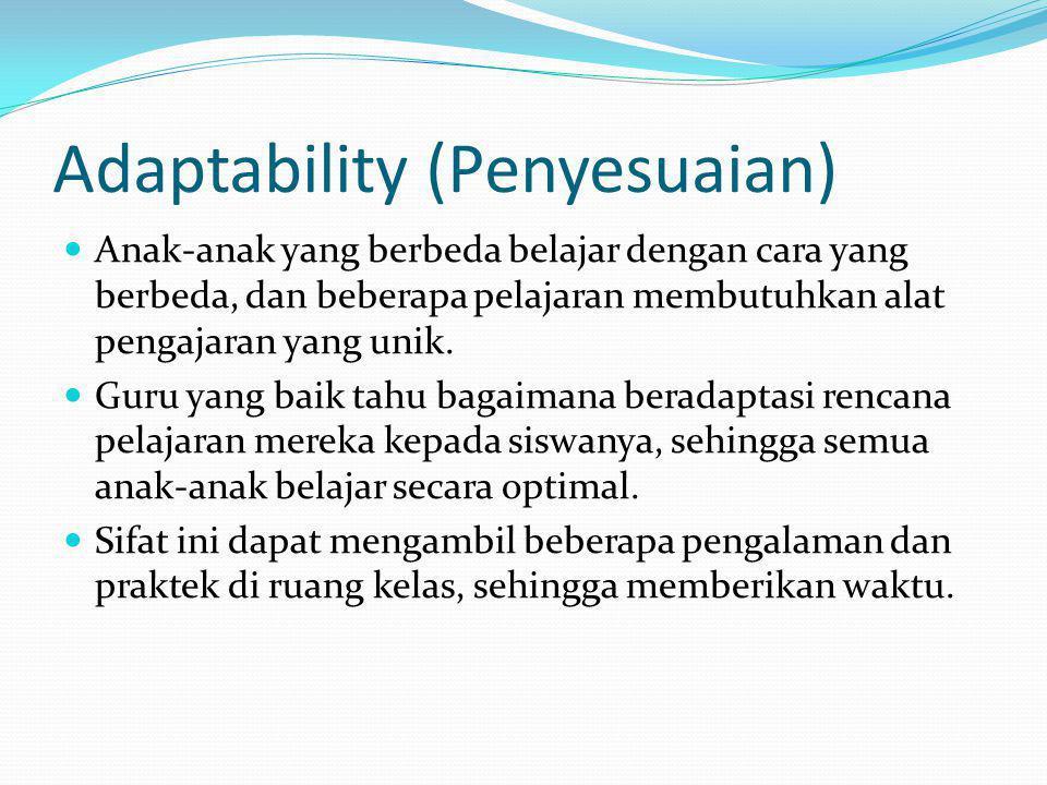 Adaptability (Penyesuaian) Anak-anak yang berbeda belajar dengan cara yang berbeda, dan beberapa pelajaran membutuhkan alat pengajaran yang unik. Guru