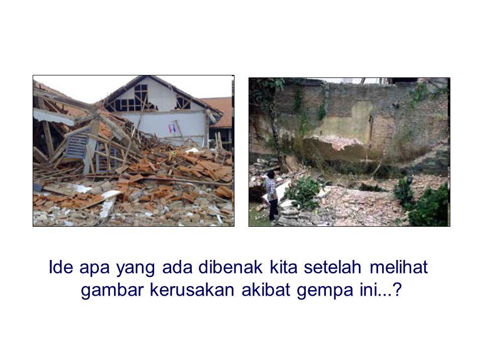 Ide apa yang ada dibenak kita setelah melihat gambar kerusakan akibat gempa ini...?