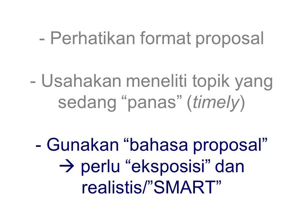 """1. - Perhatikan format proposal - Usahakan meneliti topik yang sedang """"panas"""" (timely) - Gunakan """"bahasa proposal""""  perlu """"eksposisi"""" dan realistis/"""""""