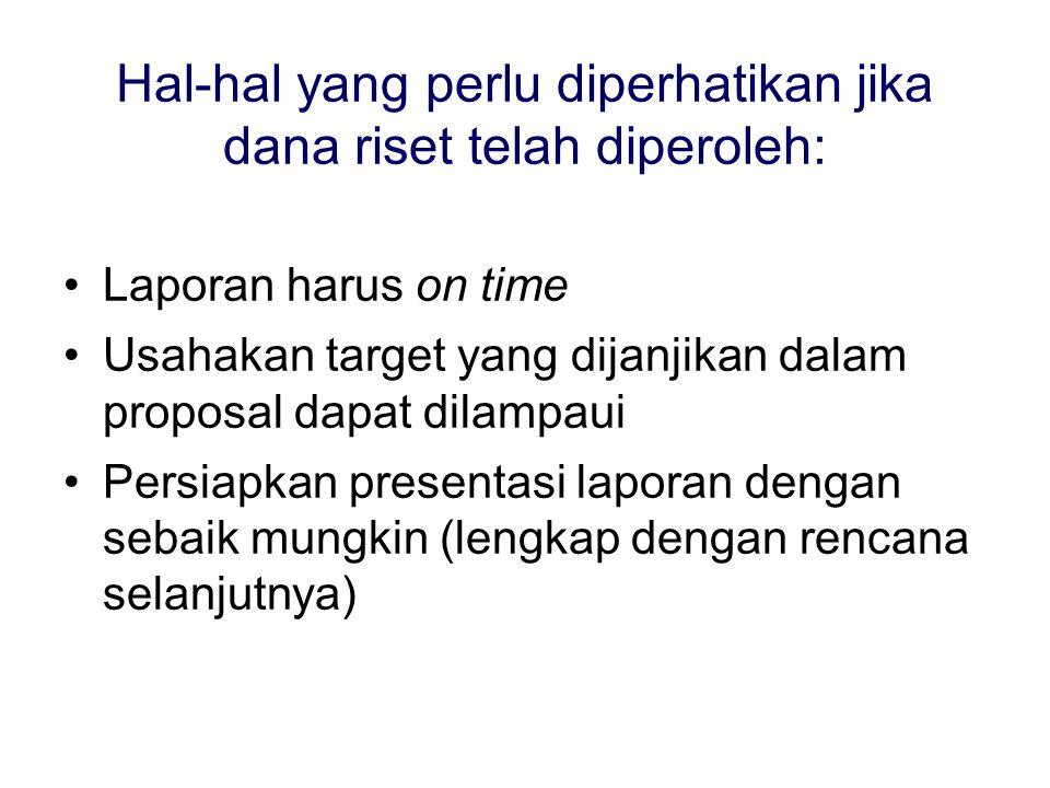 Hal-hal yang perlu diperhatikan jika dana riset telah diperoleh: Laporan harus on time Usahakan target yang dijanjikan dalam proposal dapat dilampaui Persiapkan presentasi laporan dengan sebaik mungkin (lengkap dengan rencana selanjutnya)
