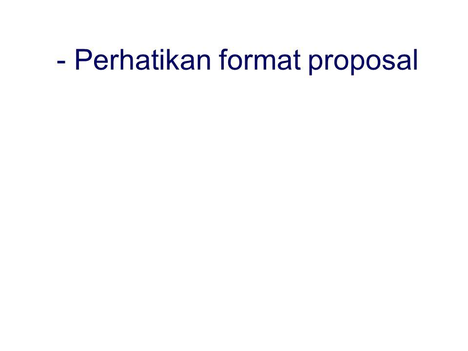 - Perhatikan format proposal