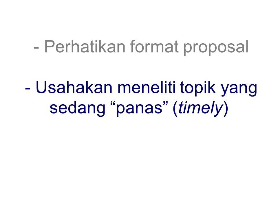 - Perhatikan format proposal - Usahakan meneliti topik yang sedang panas (timely)