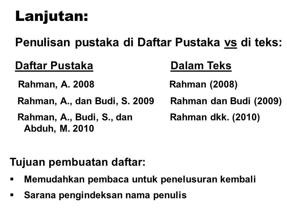 Lanjutan: Penulisan pustaka di Daftar Pustaka vs di teks: Daftar Pustaka Dalam Teks Rahman, A. 2008 Rahman (2008) Rahman, A., dan Budi, S. 2009 Rahman