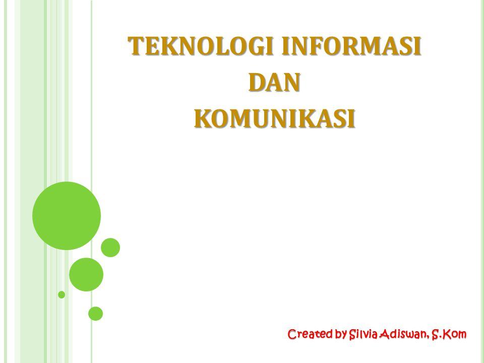 TEKNOLOGI INFORMASI DANKOMUNIKASI Created by Silvia Adiswan, S.Kom