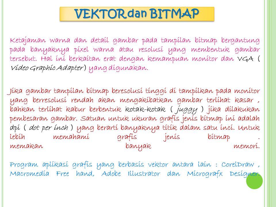 BITMAPBITMAP Desain Grafis yang memiliki berjuta – juta titik atau pixel dengan warna yang menawan Design grafis berbasis bitmap jika diperbesar maka gambar menjadi kabur dan pecah