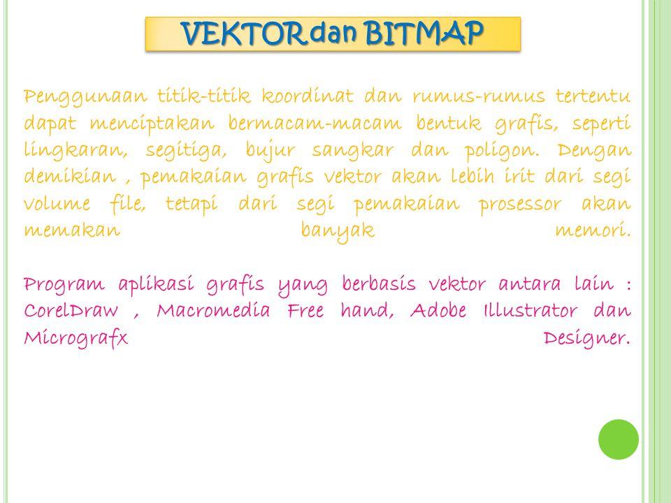 VEKTOR dan BITMAP Beberapa grafis bitmap dapat Anda temui di file komputer, yakni file komputer yang berekstensi :.bmp,.jpg,.tif,.gif, dan.pcx. Grafis