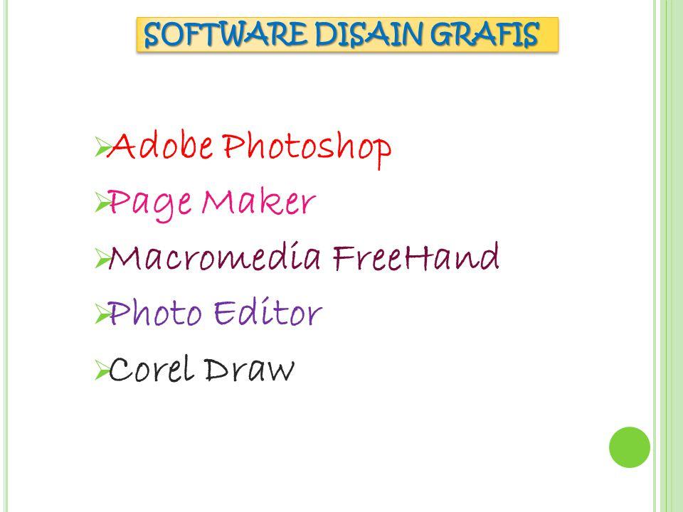 SOFTWARE DISAIN GRAFIS  Adobe Photoshop  Page Maker  Macromedia FreeHand  Photo Editor  Corel Draw