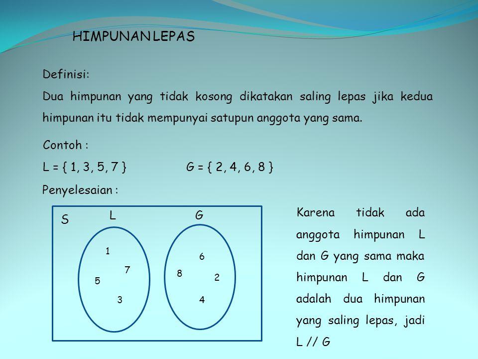 HIMPUNAN LEPAS Definisi: Dua himpunan yang tidak kosong dikatakan saling lepas jika kedua himpunan itu tidak mempunyai satupun anggota yang sama. 5 1