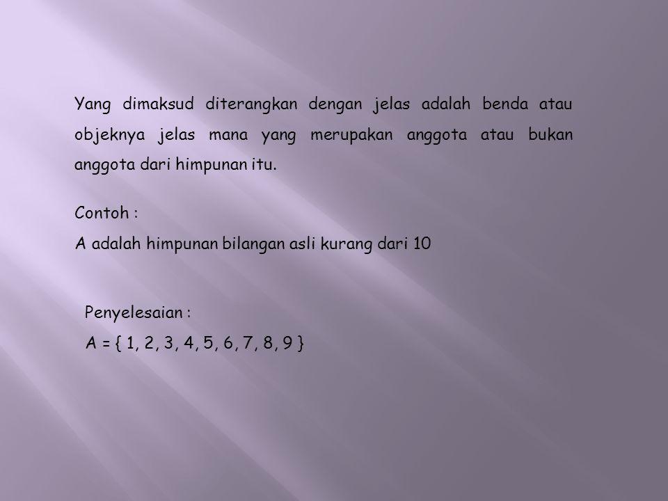 Soal :Nyatakan himpunan berikut dalam bentuk notasi himpunan 1.B adalah bilangan Asli yang lebih dari 3 dan kurang dari sama dengan 12 2.C adalah bilangan bulat lebih dari sama dengan -5 tetapi kurang dari 10 3.D adalah bilangan ganjil kurang dari 20 Penyelesaian : 1.B = { x | 3 < x ≤ 12, x  A } 2.C = { x | -5 ≤ x < 10, x  B } 3.D = { x | x < 20, x  L }