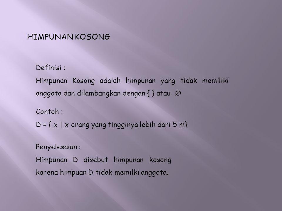 HIMPUNAN KOSONG Definisi : Himpunan Kosong adalah himpunan yang tidak memiliki anggota dan dilambangkan dengan { } atau  Penyelesaian : Himpunan D di