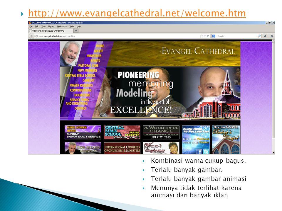  http://www.evangelcathedral.net/welcome.htm http://www.evangelcathedral.net/welcome.htm  Kombinasi warna cukup bagus.  Terlalu banyak gambar.  Te