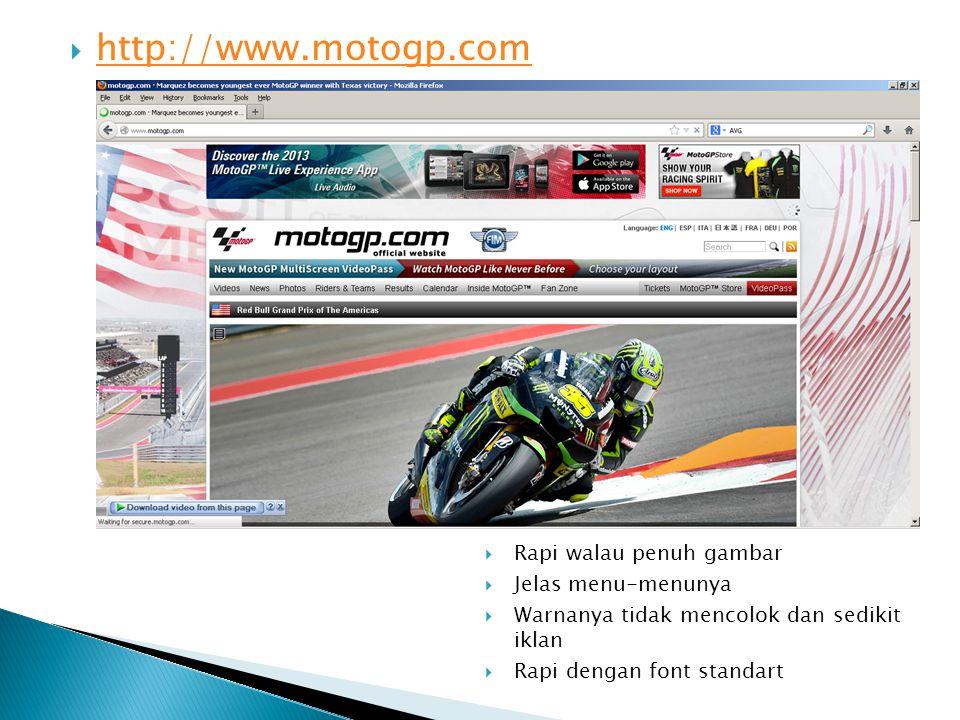  http://www.motogp.com http://www.motogp.com  Rapi walau penuh gambar  Jelas menu-menunya  Warnanya tidak mencolok dan sedikit iklan  Rapi dengan font standart