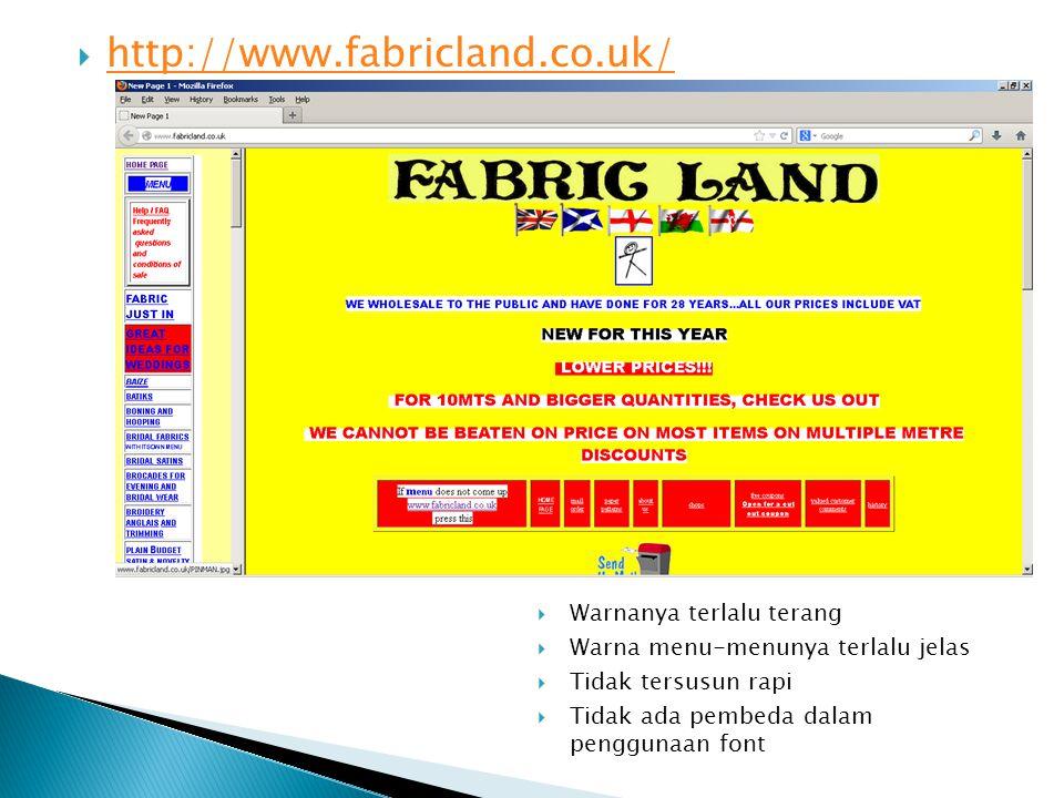  http://www.fabricland.co.uk/ http://www.fabricland.co.uk/  Warnanya terlalu terang  Warna menu-menunya terlalu jelas  Tidak tersusun rapi  Tidak ada pembeda dalam penggunaan font