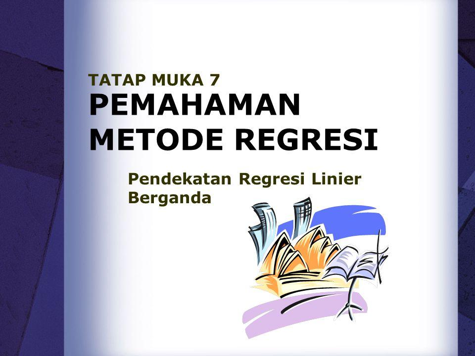 PEMAHAMAN METODE REGRESI Pendekatan Regresi Linier Berganda TATAP MUKA 7