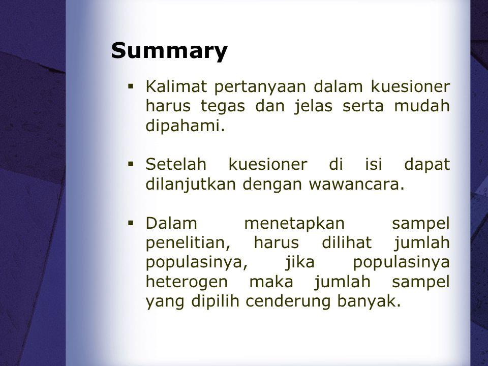 Summary  Kalimat pertanyaan dalam kuesioner harus tegas dan jelas serta mudah dipahami.  Setelah kuesioner di isi dapat dilanjutkan dengan wawancara