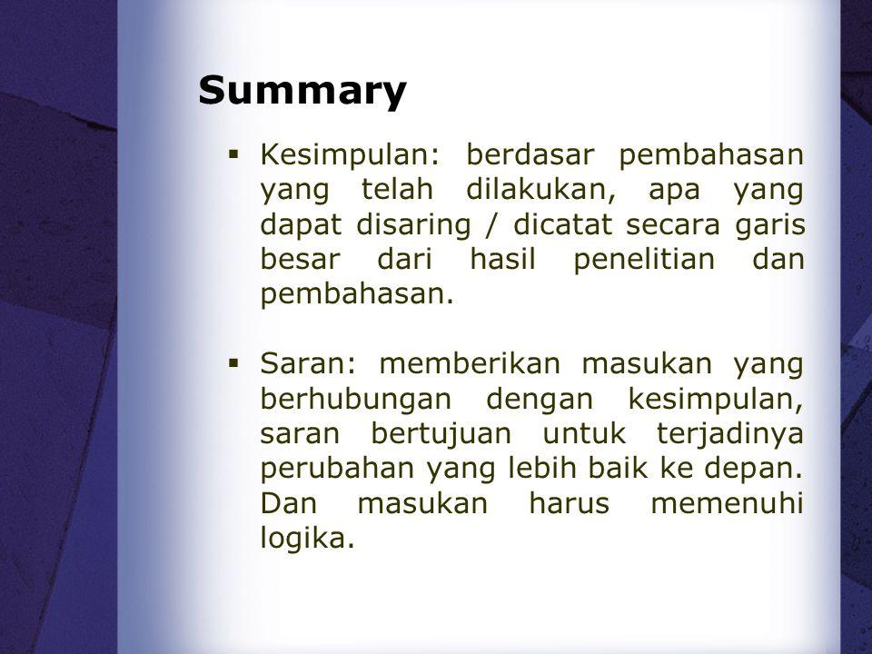 Summary  Kesimpulan: berdasar pembahasan yang telah dilakukan, apa yang dapat disaring / dicatat secara garis besar dari hasil penelitian dan pembaha