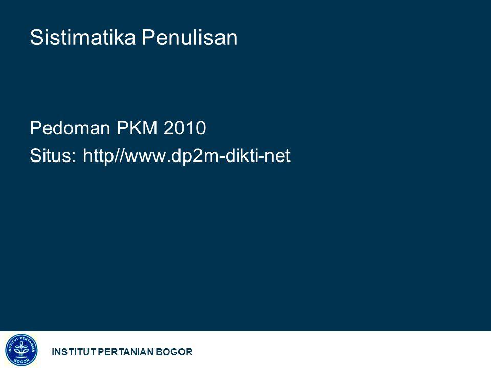 INSTITUT PERTANIAN BOGOR Sistimatika Penulisan Pedoman PKM 2010 Situs: http//www.dp2m-dikti-net
