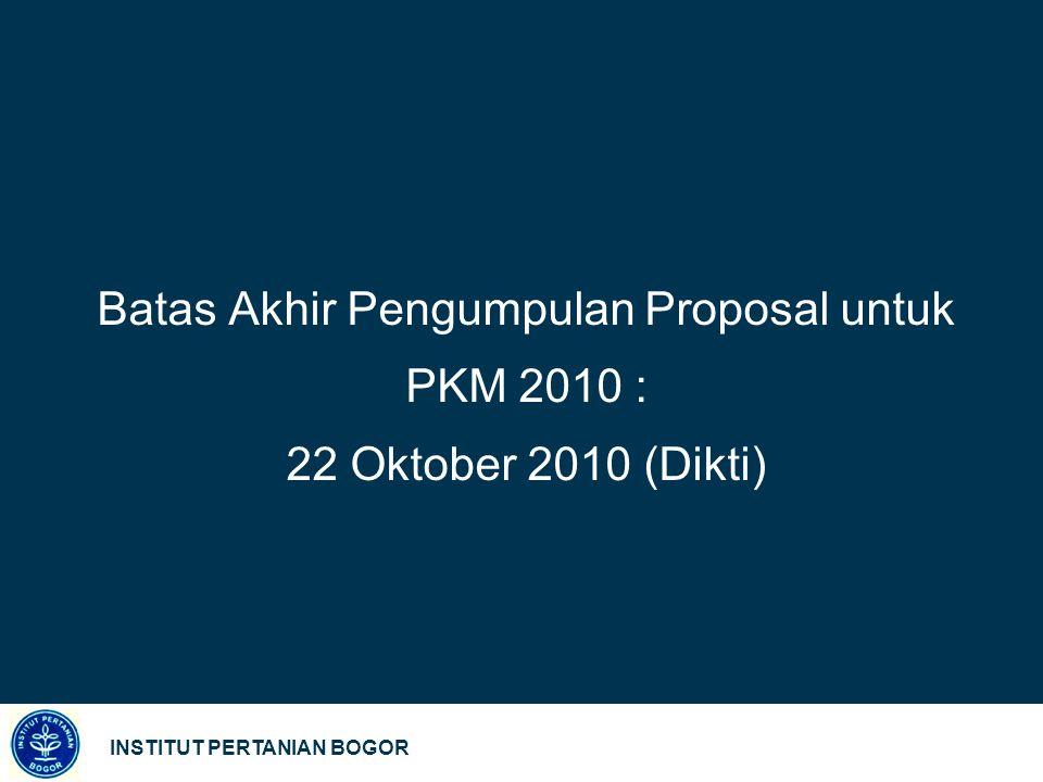 INSTITUT PERTANIAN BOGOR Batas Akhir Pengumpulan Proposal untuk PKM 2010 : 22 Oktober 2010 (Dikti) 29
