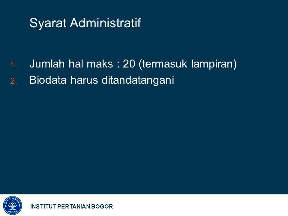 INSTITUT PERTANIAN BOGOR Syarat Administratif  Jumlah hal maks : 20 (termasuk lampiran)  Biodata harus ditandatangani