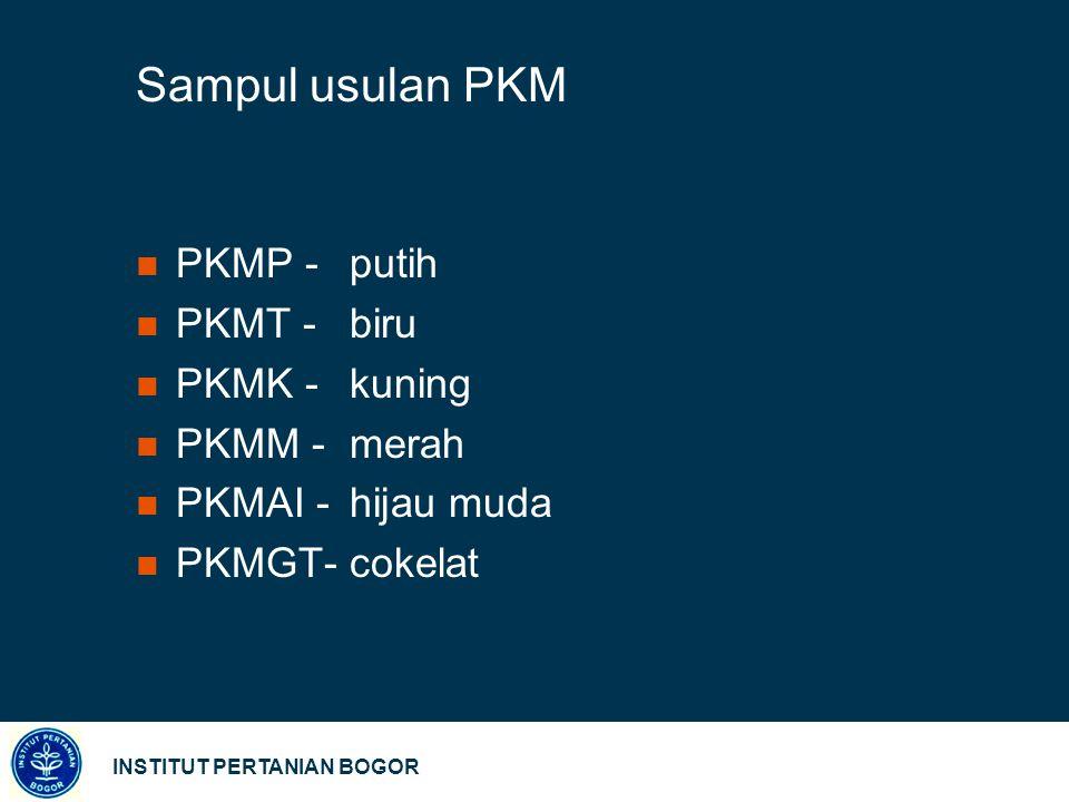 INSTITUT PERTANIAN BOGOR Sampul usulan PKM PKMP -putih PKMT -biru PKMK -kuning PKMM -merah PKMAI -hijau muda PKMGT-cokelat