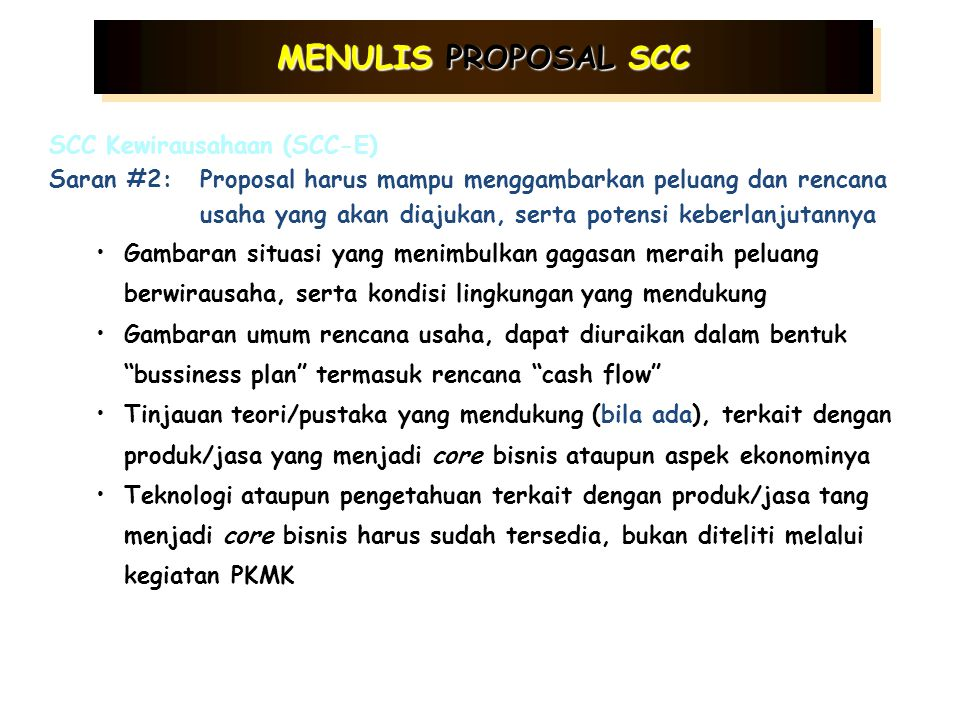MENULIS PROPOSAL SCC SCC Penerapan Teknologi ( SCC- T) Saran #2:Proposal yang akan diajukan harus mampu menggambarkan landasan ilmiah serta gambaran t
