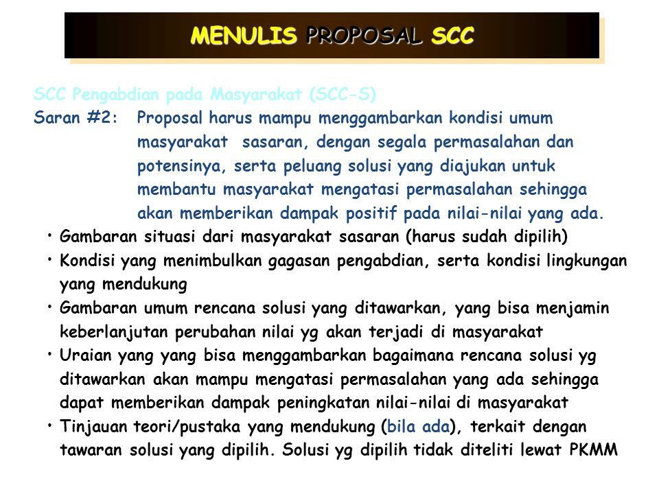 MENULIS PROPOSAL SCC SCC Kewirausahaan (SCC-E) Saran #2:Proposal harus mampu menggambarkan peluang dan rencana usaha yang akan diajukan, serta potensi