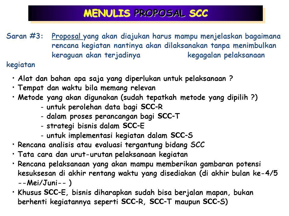 MENULIS PROPOSAL SCC SCC Pengabdian pada Masyarakat (SCC-S) Saran #2:Proposal harus mampu menggambarkan kondisi umum masyarakat sasaran, dengan segala permasalahan dan potensinya, serta peluang solusi yang diajukan untuk membantu masyarakat mengatasi permasalahan sehingga akan memberikan dampak positif pada nilai-nilai yang ada.