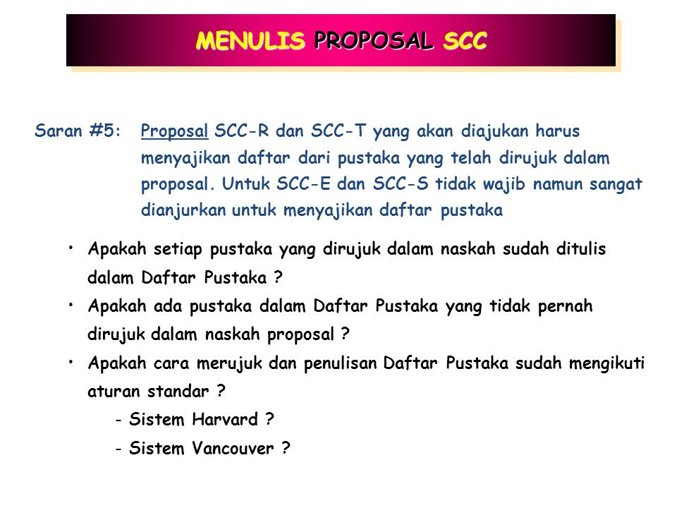 MENULIS PROPOSAL SCC Saran #4:Proposal yang diajukan harus bisa memberikan gambaran yang memadai terkait dengan: biaya, jadwal kerja, personil pelaksa