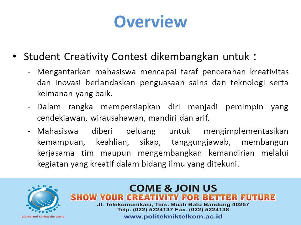 Overview Student Creativity Contest dikembangkan untuk : -Mengantarkan mahasiswa mencapai taraf pencerahan kreativitas dan inovasi berlandaskan penguasaan sains dan teknologi serta keimanan yang baik.