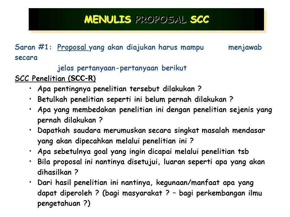 Saran #1:Proposal yang akan diajukan harus mampu menjawab secara jelas pertanyaan-pertanyaan berikut SCC Penelitian ( SCC-R ) Apa pentingnya penelitian tersebut dilakukan .