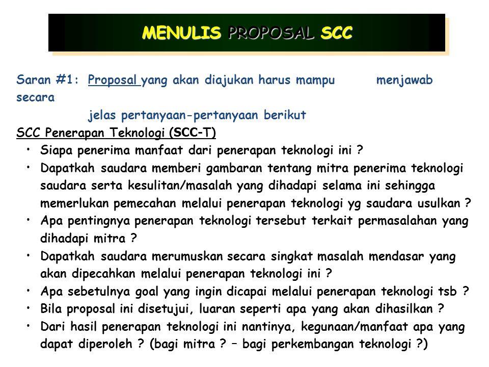 Saran #1:Proposal yang akan diajukan harus mampu menjawab secara jelas pertanyaan-pertanyaan berikut SCC Penerapan Teknologi ( SCC- T) Siapa penerima manfaat dari penerapan teknologi ini .