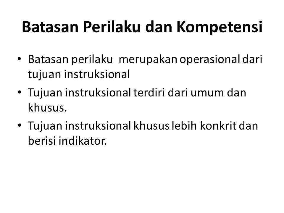 Batasan Perilaku dan Kompetensi Batasan perilaku merupakan operasional dari tujuan instruksional Tujuan instruksional terdiri dari umum dan khusus.