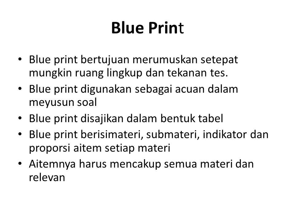 Blue Print Blue print bertujuan merumuskan setepat mungkin ruang lingkup dan tekanan tes.