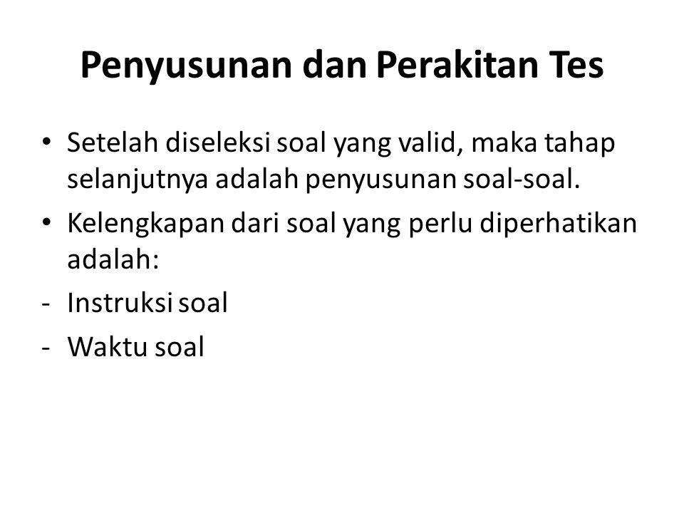 Penyusunan dan Perakitan Tes Setelah diseleksi soal yang valid, maka tahap selanjutnya adalah penyusunan soal-soal.