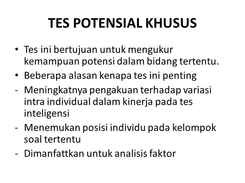 TES POTENSIAL KHUSUS Tes ini bertujuan untuk mengukur kemampuan potensi dalam bidang tertentu.