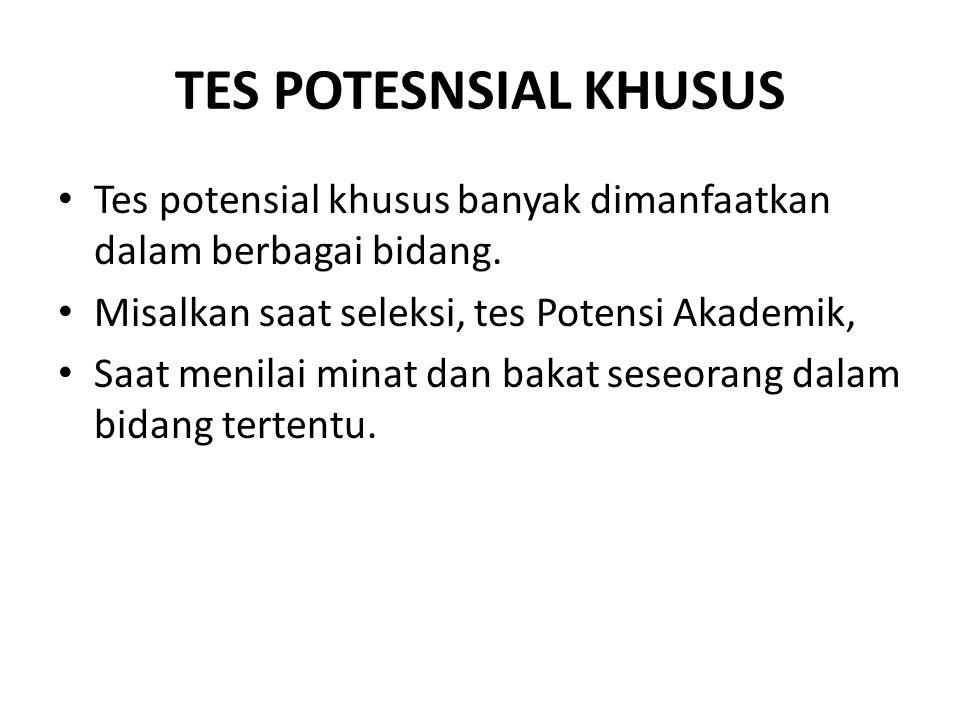 TES POTESNSIAL KHUSUS Tes potensial khusus banyak dimanfaatkan dalam berbagai bidang.