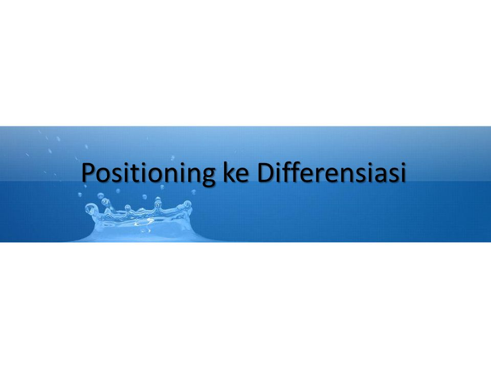 Positioning ke Differensiasi