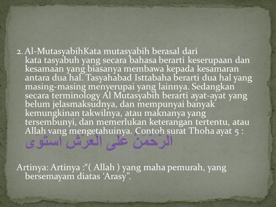 2. Al-MutasyabihKata mutasyabih berasal dari kata tasyabuh yang secara bahasa berarti keserupaan dan kesamaan yang biasanya membawa kepada kesamaran a