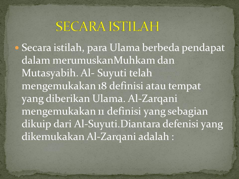 Secara istilah, para Ulama berbeda pendapat dalam merumuskanMuhkam dan Mutasyabih. Al- Suyuti telah mengemukakan 18 definisi atau tempat yang diberika