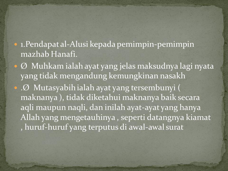 1.Pendapat al-Alusi kepada pemimpin-pemimpin mazhab Hanafi. Ø Muhkam ialah ayat yang jelas maksudnya lagi nyata yang tidak mengandung kemungkinan nasa
