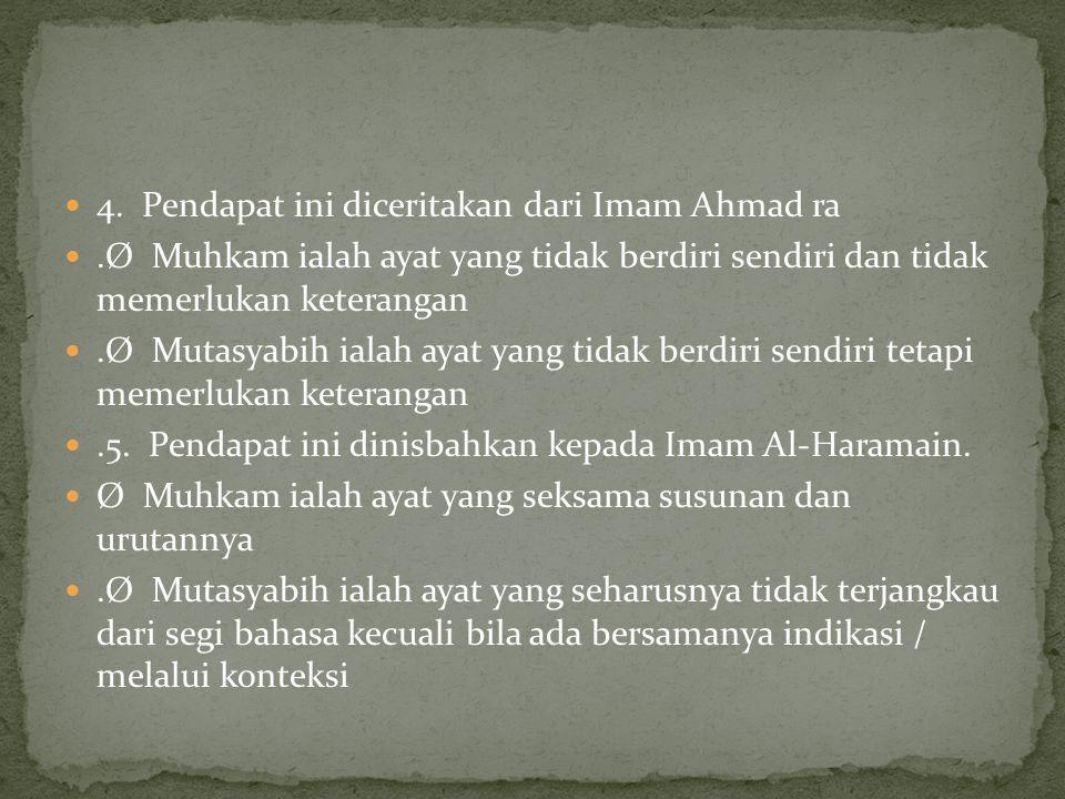 4. Pendapat ini diceritakan dari Imam Ahmad ra.Ø Muhkam ialah ayat yang tidak berdiri sendiri dan tidak memerlukan keterangan.Ø Mutasyabih ialah ayat