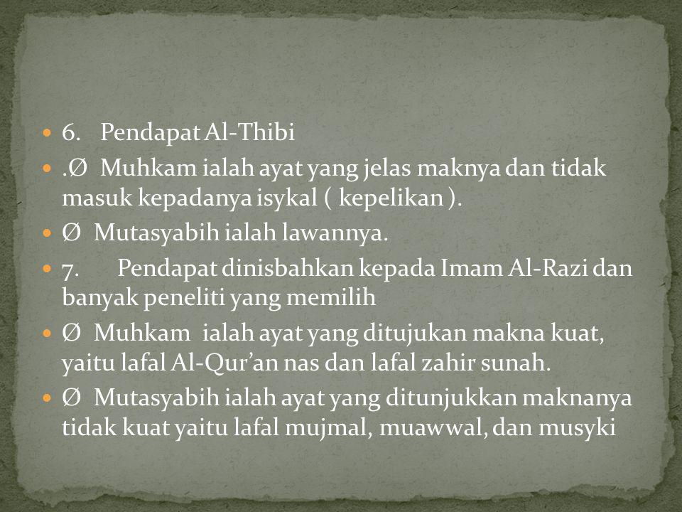 6. Pendapat Al-Thibi.Ø Muhkam ialah ayat yang jelas maknya dan tidak masuk kepadanya isykal ( kepelikan ). Ø Mutasyabih ialah lawannya. 7. Pendapat di